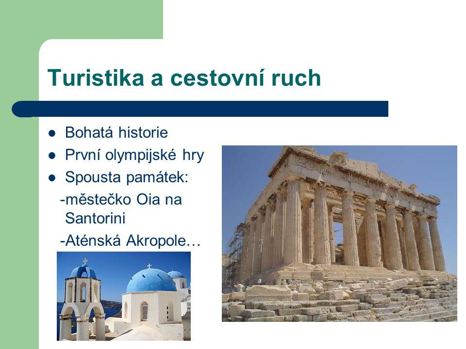 Turistika a cestovní ruch Bohatá historie První olympijské hry Spousta památek: -městečko Oia na Santorini -Aténská Akropole…