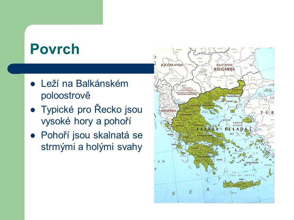 Povrch Leží na Balkánském poloostrově Typické pro Řecko jsou vysoké hory a pohoří Pohoří jsou skalnatá se strmými a holými svahy