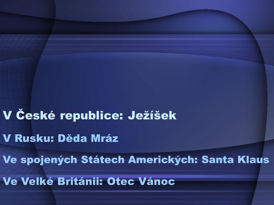 V České republice: Ježíšek Ve spojených Státech Amerických: Santa Klaus V Rusku: Děda Mráz Ve Velké Británii: Otec Vánoc O Ježíši Kristu v některých Zemí