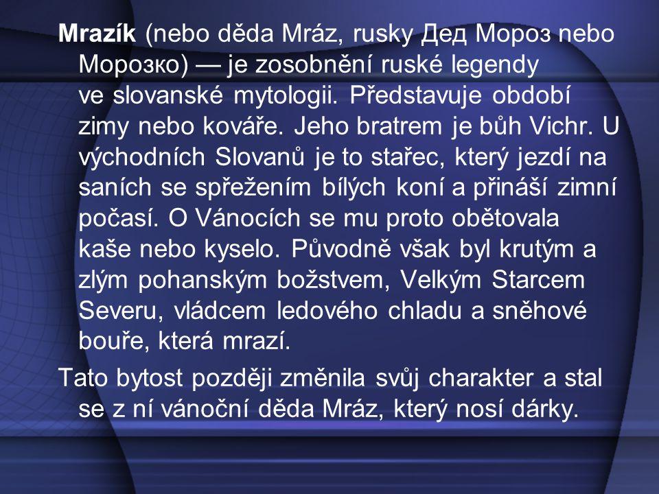 Mrazík (nebo děda Mráz, rusky Дед Мороз nebo Морозко) — je zosobnění ruské legendy ve slovanské mytologii. Představuje období zimy nebo kováře. Jeho b