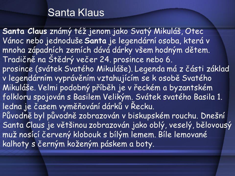 Santa Claus známý též jenom jako Svatý Mikuláš, Otec Vánoc nebo jednoduše Santa je legendární osoba, která v mnoha západních zemích dává dárky všem hodným dětem.