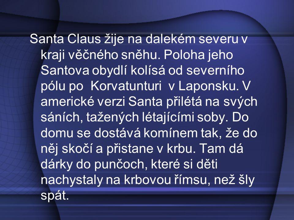 Santa Claus žije na dalekém severu v kraji věčného sněhu. Poloha jeho Santova obydlí kolísá od severního pólu po Korvatunturi v Laponsku. V americké v