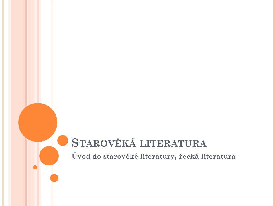 S TAROVĚKÁ LITERATURA Úvod do starověké literatury, řecká literatura