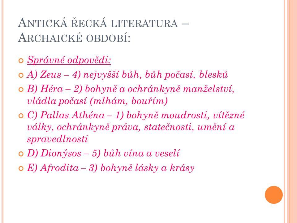 A NTICKÁ ŘECKÁ LITERATURA – A RCHAICKÉ OBDOBÍ : epos Ilias (i tvar Ílias) - Ílion = Trója - je o Trojské válce, o jejím závěru, střetnutí Řeků a Trojanů.