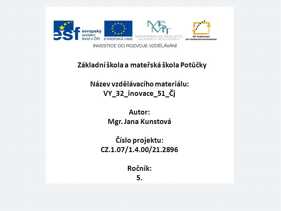 T Základní škola a mateřská škola Potůčky Název vzdělávacího materiálu: VY_32_inovace_51_Čj Autor: Mgr.
