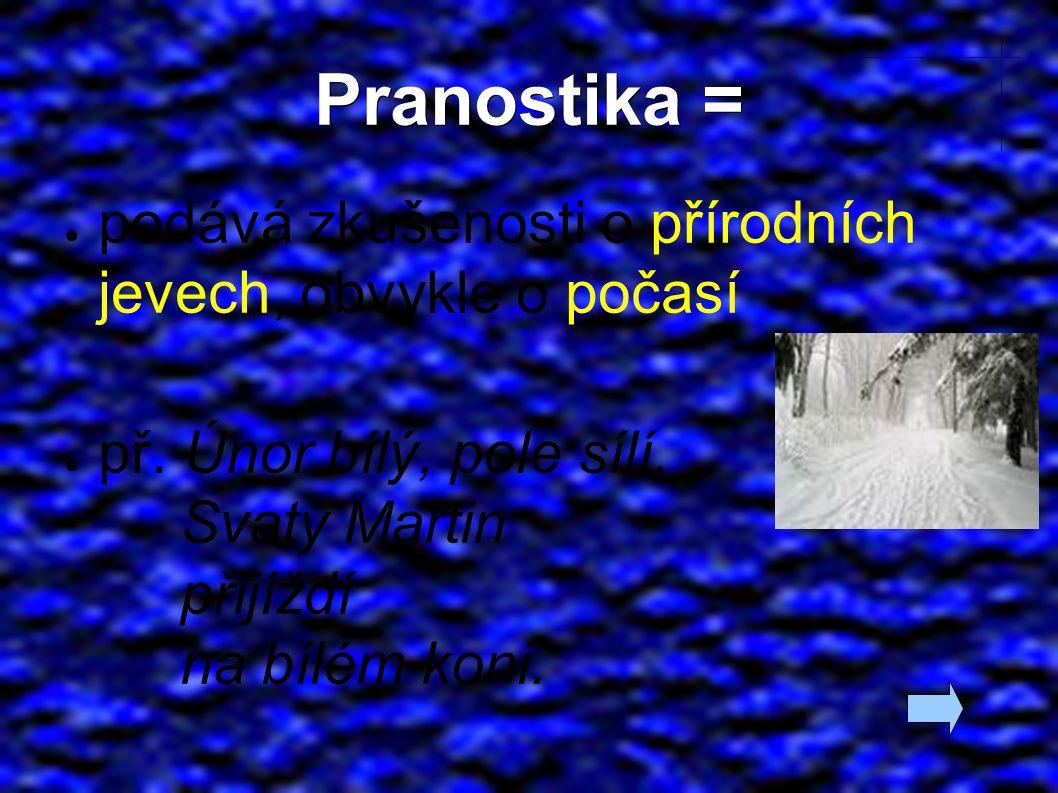 Pranostika = ● podává zkušenosti o přírodních jevech, obvykle o počasí ● př.