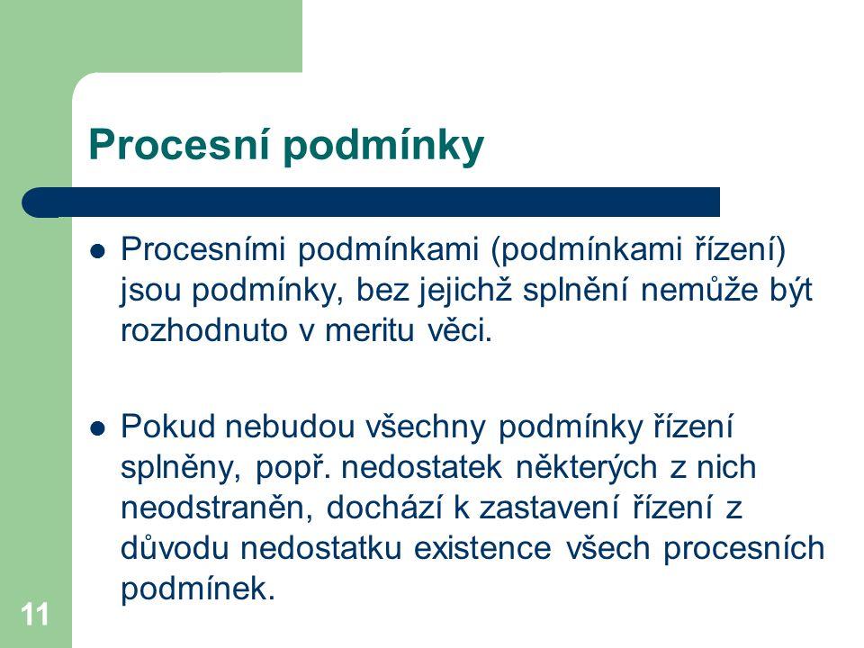 11 Procesní podmínky Procesními podmínkami (podmínkami řízení) jsou podmínky, bez jejichž splnění nemůže být rozhodnuto v meritu věci. Pokud nebudou v