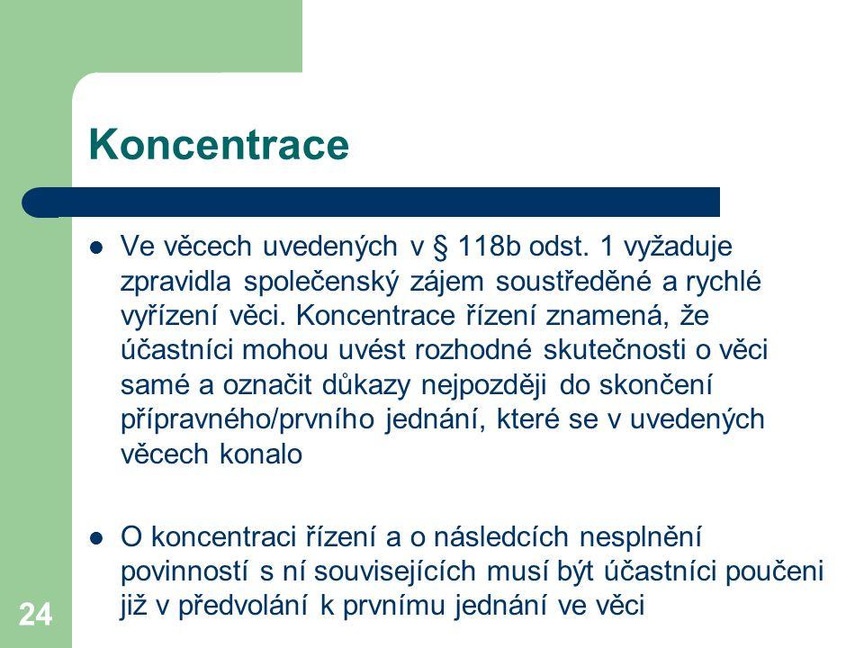 24 Koncentrace Ve věcech uvedených v § 118b odst. 1 vyžaduje zpravidla společenský zájem soustředěné a rychlé vyřízení věci. Koncentrace řízení znamen