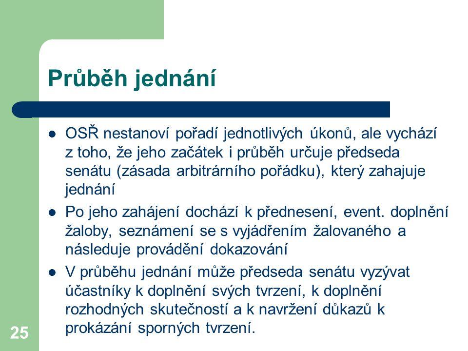 25 Průběh jednání OSŘ nestanoví pořadí jednotlivých úkonů, ale vychází z toho, že jeho začátek i průběh určuje předseda senátu (zásada arbitrárního po