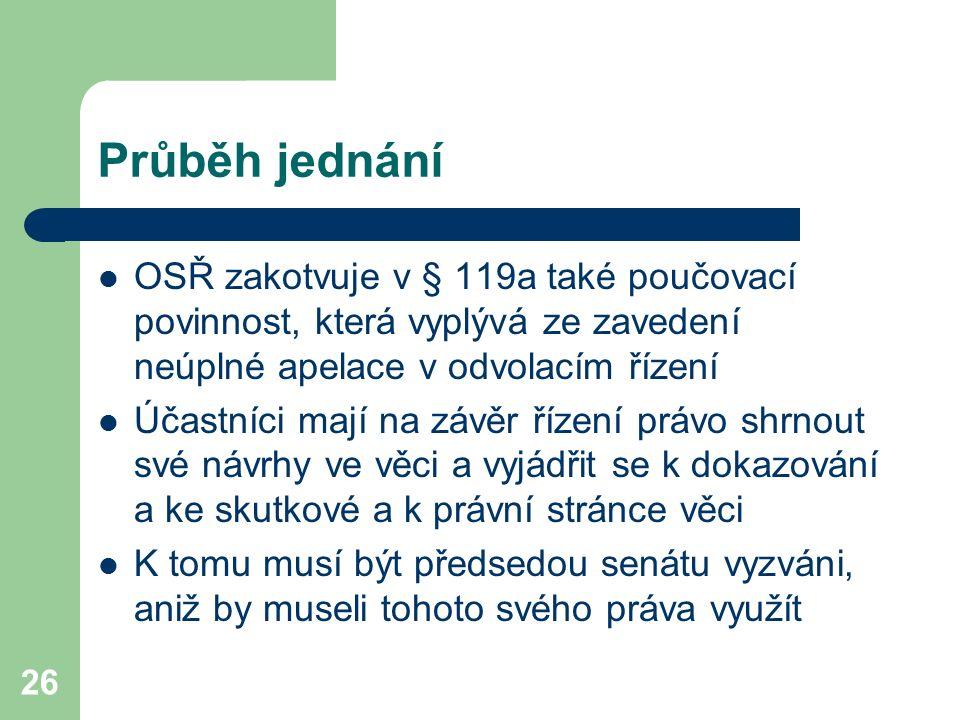 26 Průběh jednání OSŘ zakotvuje v § 119a také poučovací povinnost, která vyplývá ze zavedení neúplné apelace v odvolacím řízení Účastníci mají na závě