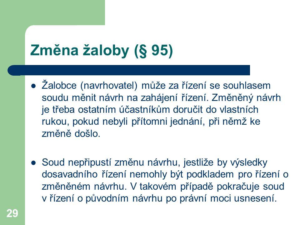 29 Změna žaloby (§ 95) Žalobce (navrhovatel) může za řízení se souhlasem soudu měnit návrh na zahájení řízení. Změněný návrh je třeba ostatním účastní