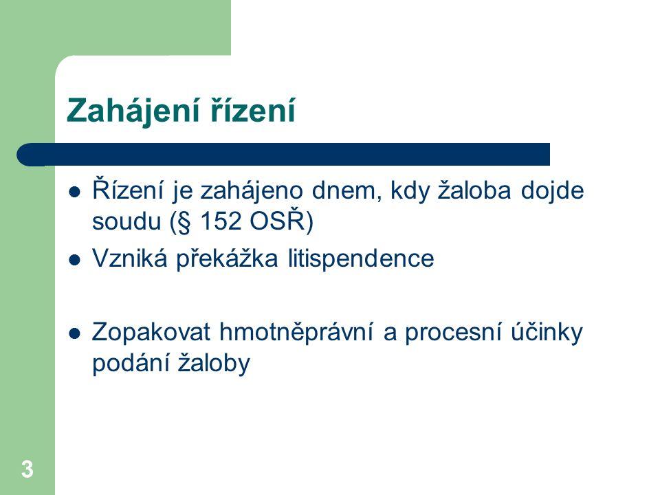 3 Zahájení řízení Řízení je zahájeno dnem, kdy žaloba dojde soudu (§ 152 OSŘ) Vzniká překážka litispendence Zopakovat hmotněprávní a procesní účinky p