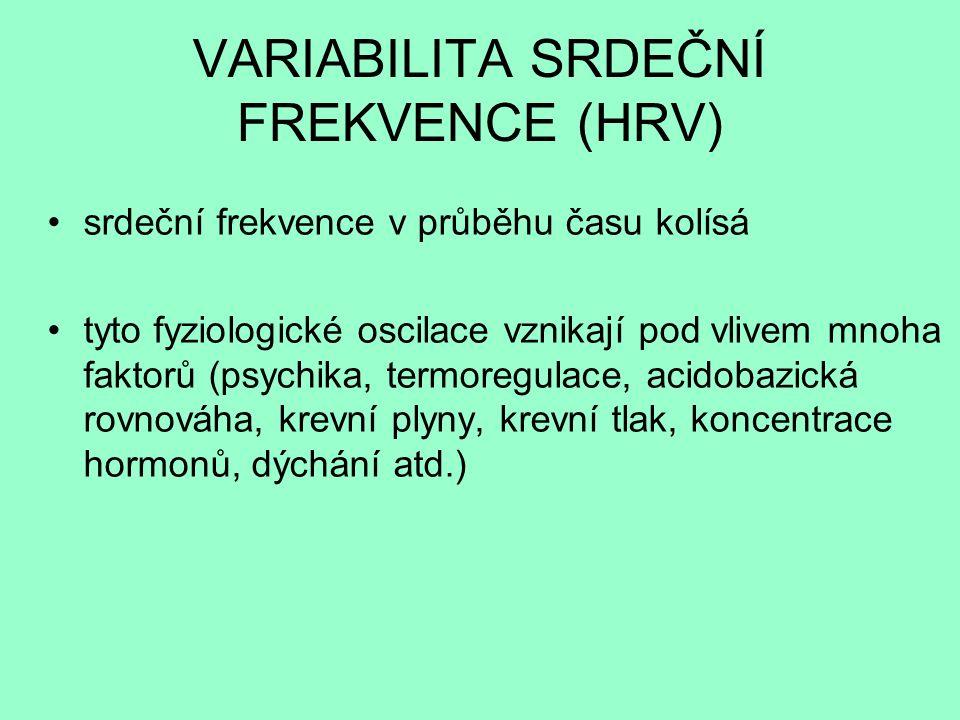 VARIABILITA SRDEČNÍ FREKVENCE (HRV) srdeční frekvence v průběhu času kolísá tyto fyziologické oscilace vznikají pod vlivem mnoha faktorů (psychika, termoregulace, acidobazická rovnováha, krevní plyny, krevní tlak, koncentrace hormonů, dýchání atd.)
