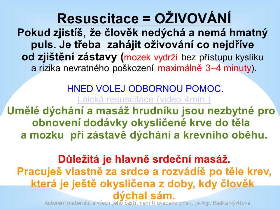Resuscitace = OŽIVOVÁNÍ Pokud zjistíš, že člověk nedýchá a nemá hmatný puls.