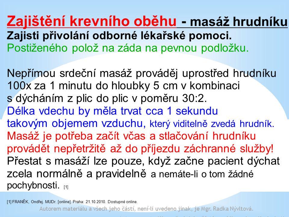 Zajištění krevního oběhu - masáž hrudníku Zajisti přivolání odborné lékařské pomoci.