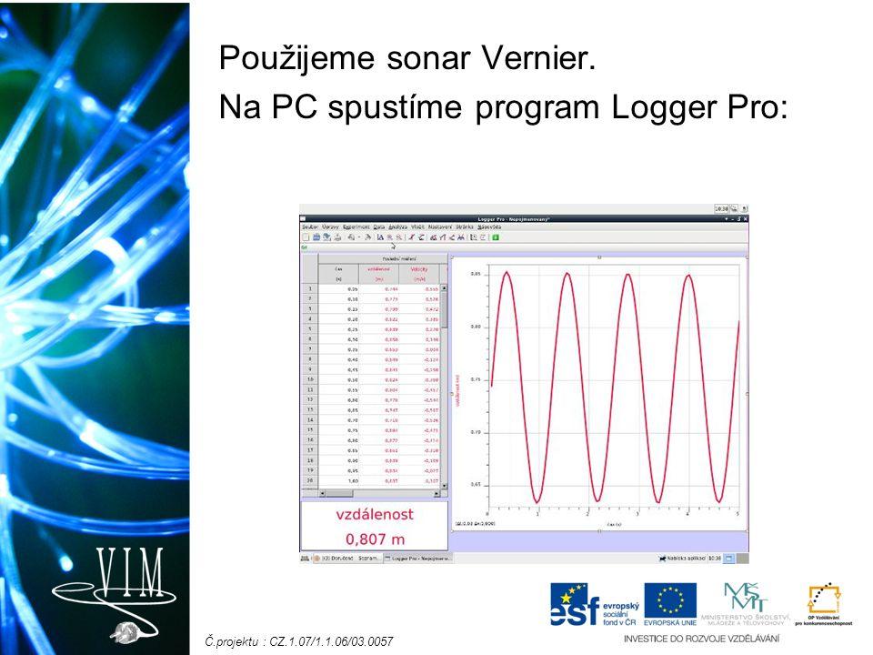 Č.projektu : CZ.1.07/1.1.06/03.0057 Použijeme sonar Vernier. Na PC spustíme program Logger Pro: