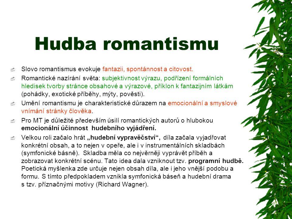 Hudba romantismu  Slovo romantismus evokuje fantazii, spontánnost a citovost.  Romantické nazírání světa: subjektivnost výrazu, podřízení formálních
