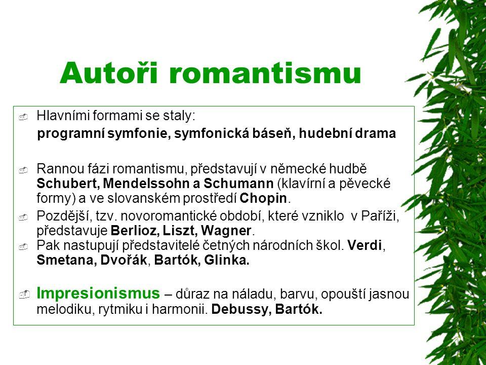 Autoři romantismu  Hlavními formami se staly: programní symfonie, symfonická báseň, hudební drama  Rannou fázi romantismu, představují v německé hud