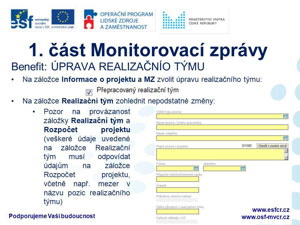 1. část Monitorovací zprávy Benefit: ÚPRAVA REALIZAČNÍO TÝMU Na záložce Informace o projektu a MZ zvolit úpravu realizačního týmu: Na záložce Realizač