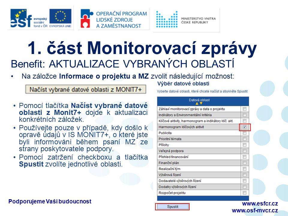1. část Monitorovací zprávy Benefit: AKTUALIZACE VYBRANÝCH OBLASTÍ Na záložce Informace o projektu a MZ zvolit následující možnost: Podporujeme Vaši b