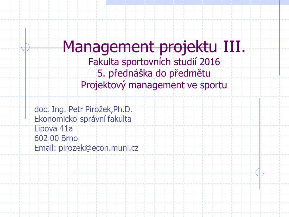 Management projektu III. Fakulta sportovních studií 2016 5. přednáška do předmětu Projektový management ve sportu doc. Ing. Petr Pirožek,Ph.D. Ekonomi