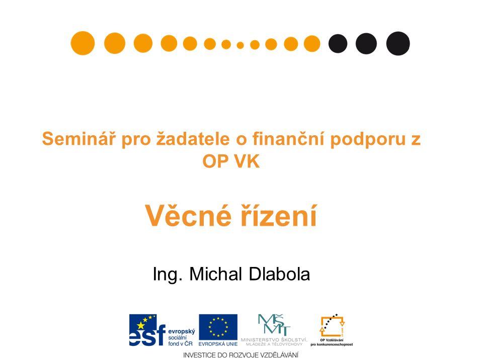 Seminář pro žadatele o finanční podporu z OP VK Věcné řízení Ing. Michal Dlabola