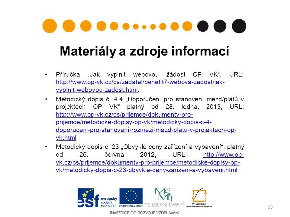 """Materiály a zdroje informací Příručka """"Jak vyplnit webovou žádost OP VK"""", URL: http://www.op-vk.cz/cs/zadatel/benefit7-webova-zadost/jak- vyplnit-webo"""