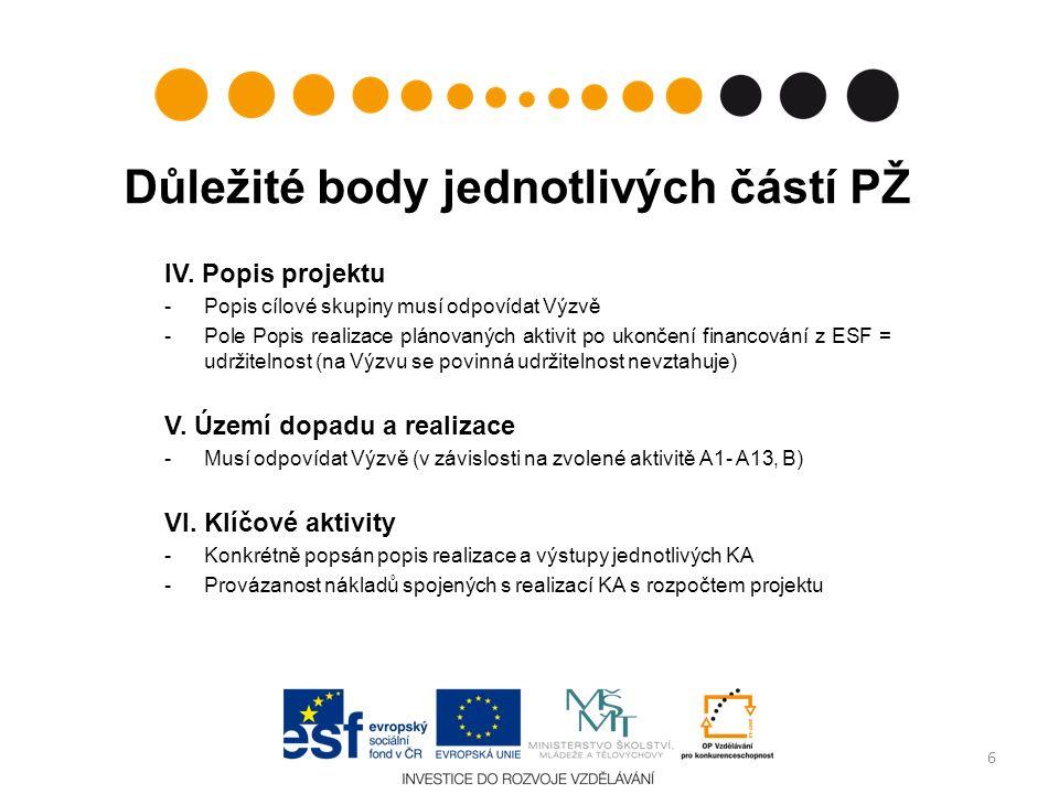 Důležité body jednotlivých částí PŽ IV. Popis projektu -Popis cílové skupiny musí odpovídat Výzvě -Pole Popis realizace plánovaných aktivit po ukončen