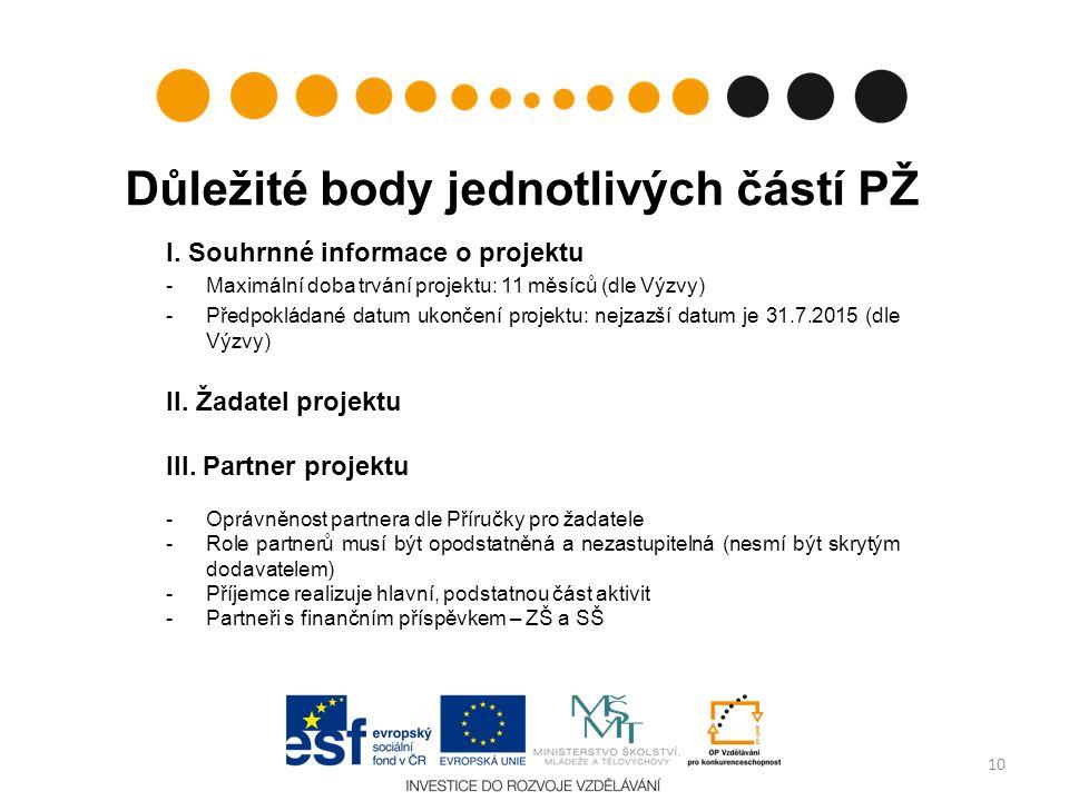 Důležité body jednotlivých částí PŽ I. Souhrnné informace o projektu -Maximální doba trvání projektu: 11 měsíců (dle Výzvy) -Předpokládané datum ukonč