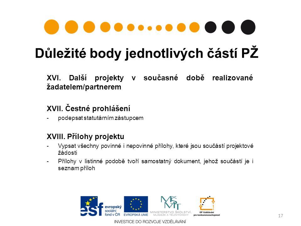 Důležité body jednotlivých částí PŽ XVI. Další projekty v současné době realizované žadatelem/partnerem XVII. Čestné prohlášení -podepsat statutárním