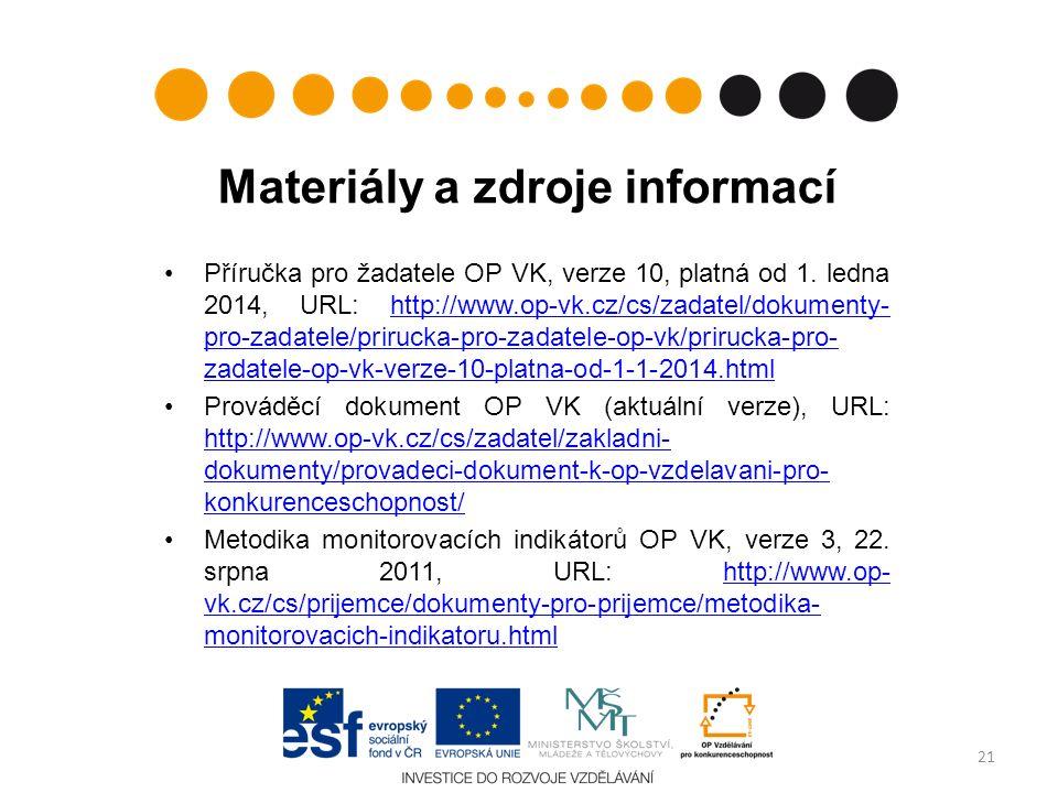 Materiály a zdroje informací Příručka pro žadatele OP VK, verze 10, platná od 1. ledna 2014, URL: http://www.op-vk.cz/cs/zadatel/dokumenty- pro-zadate