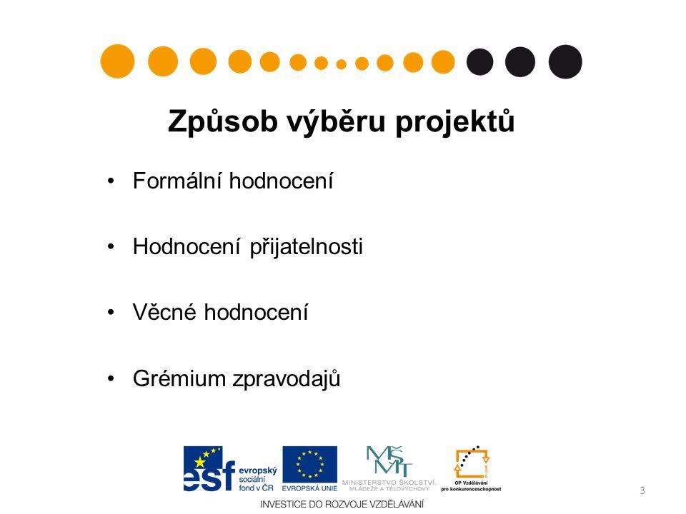 Způsob výběru projektů Formální hodnocení Hodnocení přijatelnosti Věcné hodnocení Grémium zpravodajů 3