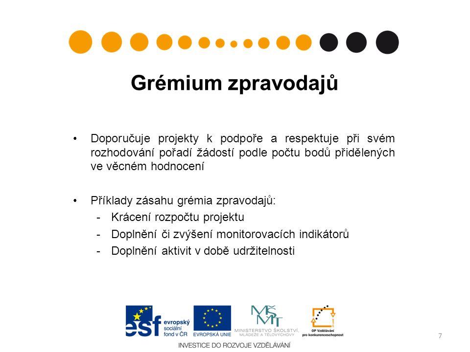 Grémium zpravodajů Doporučuje projekty k podpoře a respektuje při svém rozhodování pořadí žádostí podle počtu bodů přidělených ve věcném hodnocení Příklady zásahu grémia zpravodajů: -Krácení rozpočtu projektu -Doplnění či zvýšení monitorovacích indikátorů -Doplnění aktivit v době udržitelnosti 7
