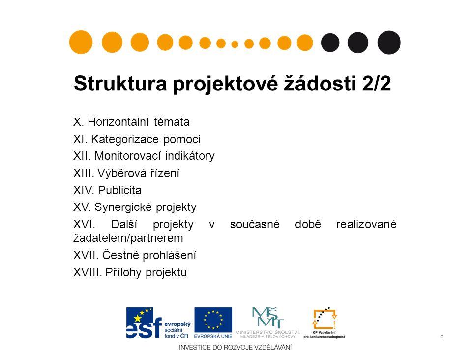Struktura projektové žádosti 2/2 X. Horizontální témata XI. Kategorizace pomoci XII. Monitorovací indikátory XIII. Výběrová řízení XIV. Publicita XV.
