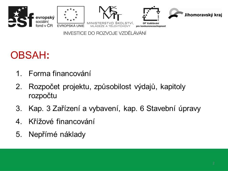 2 OBSAH: 1.Forma financování 2.Rozpočet projektu, způsobilost výdajů, kapitoly rozpočtu 3.Kap.