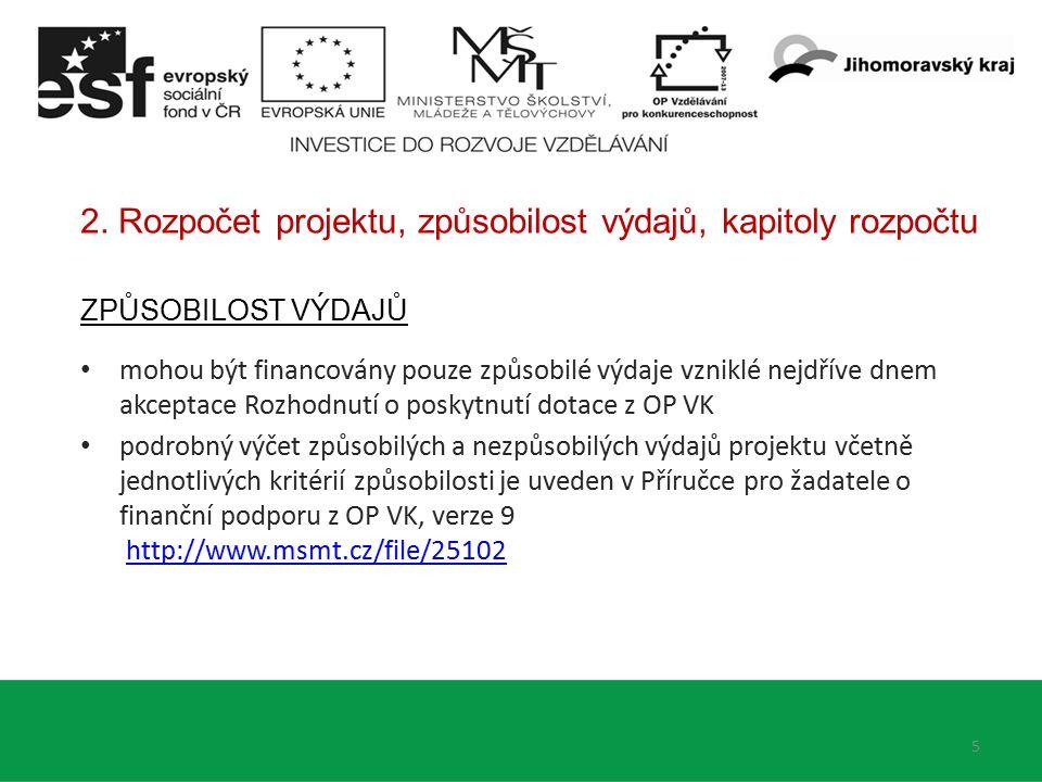 2. Rozpočet projektu, způsobilost výdajů, kapitoly rozpočtu ZPŮSOBILOST VÝDAJŮ mohou být financovány pouze způsobilé výdaje vzniklé nejdříve dnem akce