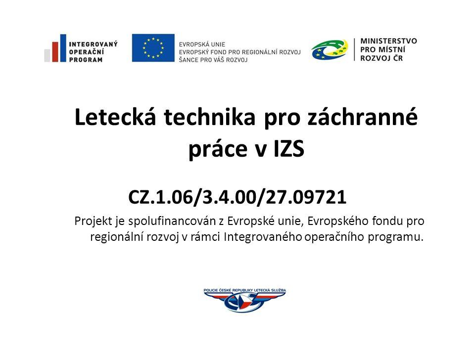 Letecká technika pro záchranné práce v IZS CZ.1.06/3.4.00/27.09721 Projekt je spolufinancován z Evropské unie, Evropského fondu pro regionální rozvoj v rámci Integrovaného operačního programu.