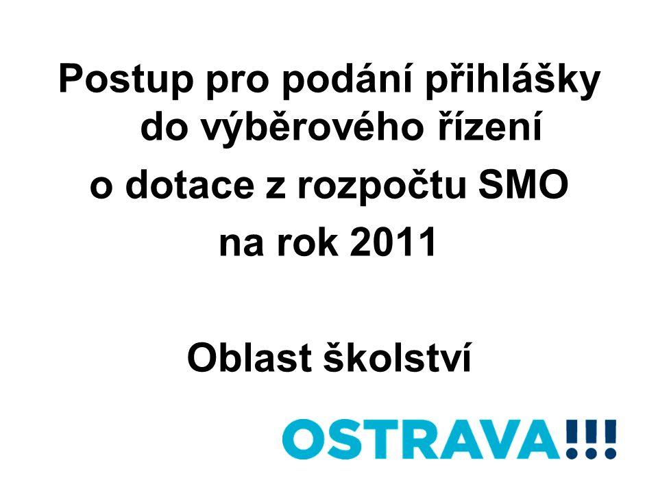 Postup pro podání přihlášky do výběrového řízení o dotace z rozpočtu SMO na rok 2011 Oblast školství
