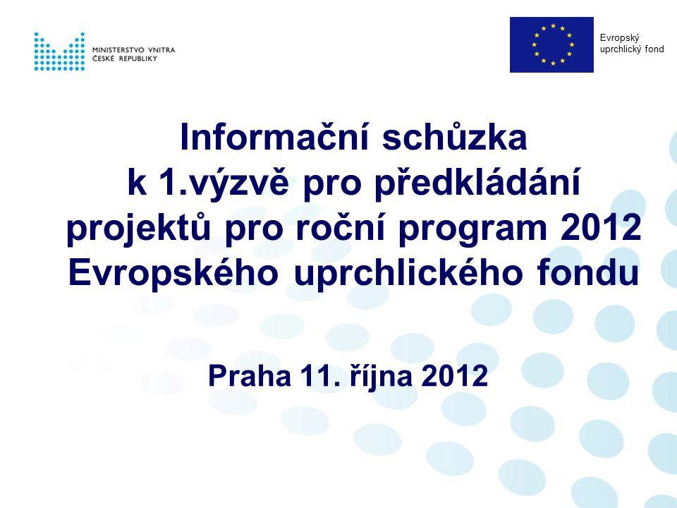 Informační schůzka k 1.výzvě pro předkládání projektů pro roční program 2012 Evropského uprchlického fondu Praha 11. října 2012 Evropský uprchlický fo