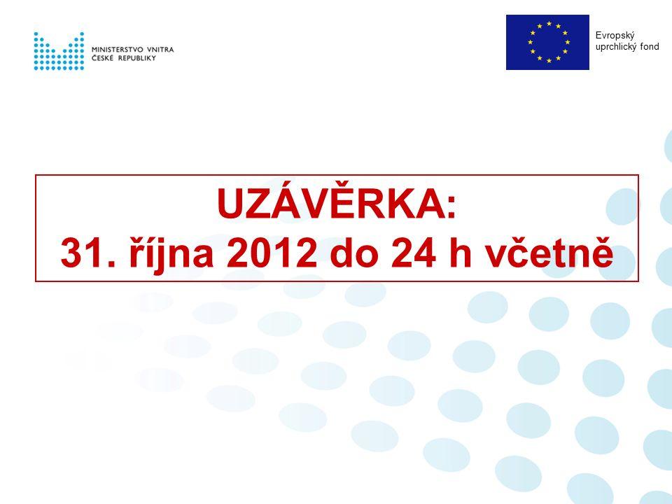 UZÁVĚRKA: 31. října 2012 do 24 h včetně Evropský uprchlický fond