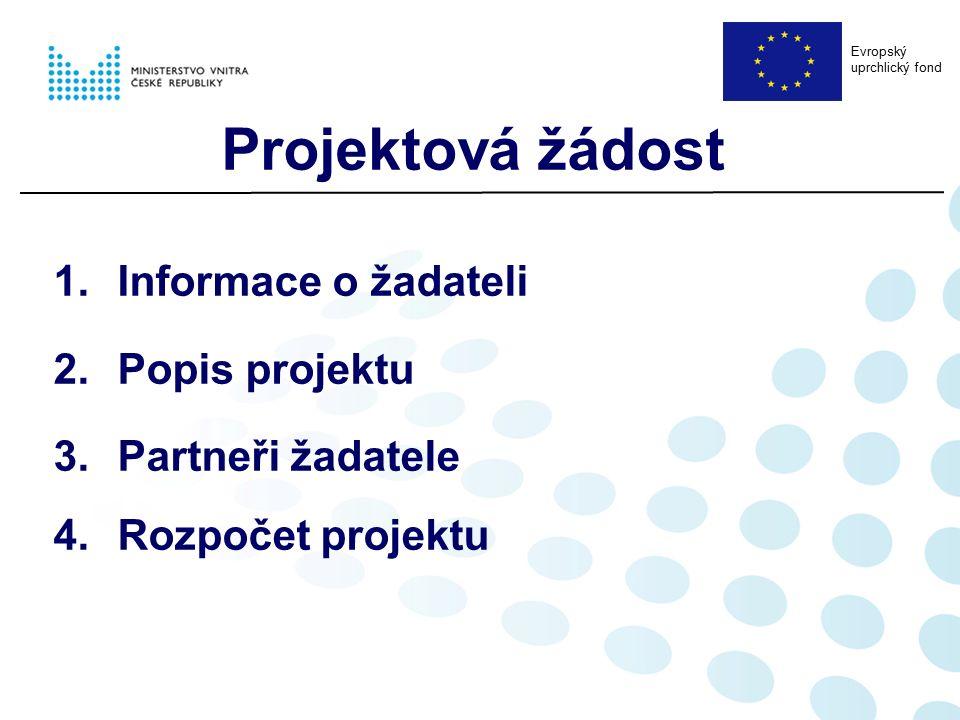 1.Informace o žadateli 2.Popis projektu 3.Partneři žadatele 4.Rozpočet projektu Projektová žádost Evropský uprchlický fond