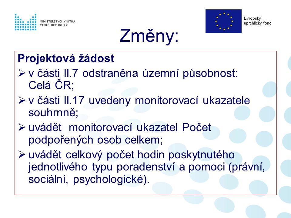 Změny: Projektová žádost  v části II.7 odstraněna územní působnost: Celá ČR;  v části II.17 uvedeny monitorovací ukazatele souhrnně;  uvádět monito