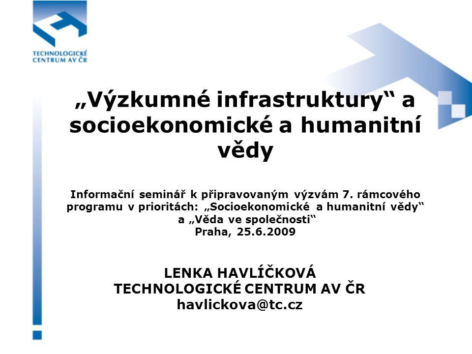 """""""Výzkumné infrastruktury a socioekonomické a humanitní vědy Informační seminář k připravovaným výzvám 7."""