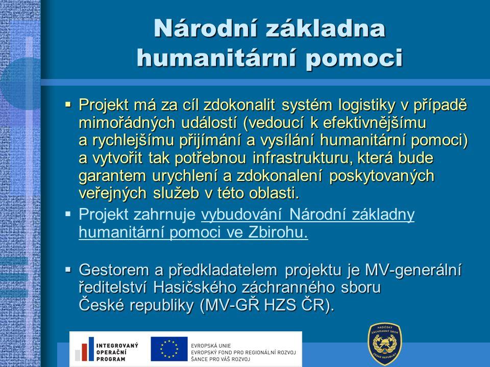 Národní základna humanitární pomoci  Projekt má za cíl zdokonalit systém logistiky v případě mimořádných událostí (vedoucí k efektivnějšímu a rychlej
