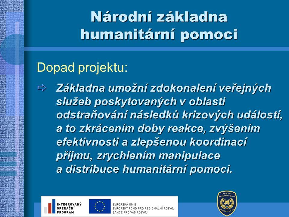 Národní základna humanitární pomoci Dopad projektu:  Základna umožní zdokonalení veřejných služeb poskytovaných v oblasti odstraňování následků krizo