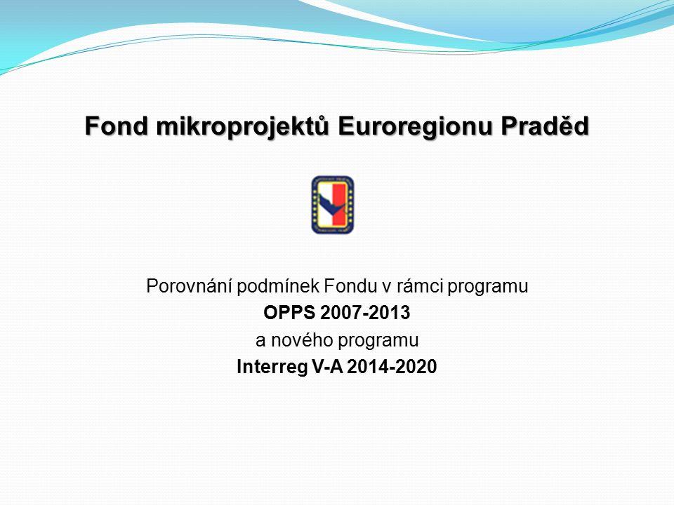 Fond mikroprojektů Euroregionu Praděd Porovnání podmínek Fondu v rámci programu OPPS 2007-2013 a nového programu Interreg V-A 2014-2020