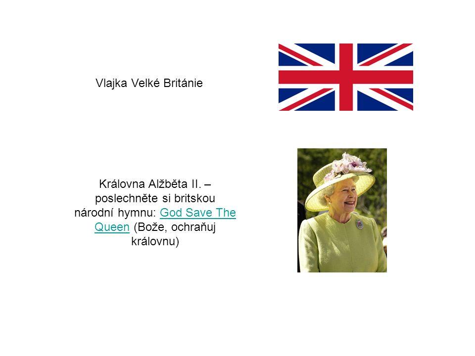 Vlajka Velké Británie Královna Alžběta II. – poslechněte si britskou národní hymnu: God Save The Queen (Bože, ochraňuj královnu)God Save The Queen