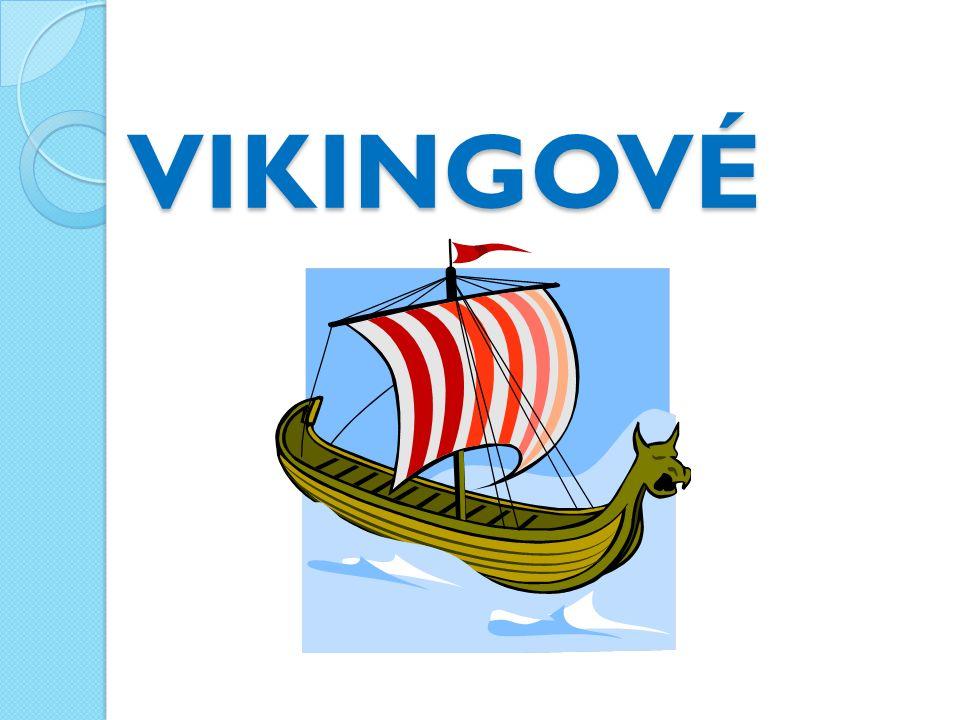 Vikingové obyvatelé Skandinávie (Norska, Švédska) a Dánska germánského původu drsné životní podmínky (chladné podnebí, dlouhé zimy) chov dobytka, lov, rybolov, obchod, zemědělství omezeně zruční řemeslníci výborní mořeplavci dokonalá vojenská organizace od 8.století začali přepadat okolní země a pořádat námořní výpravy (loupeživé – za kořistí nebo obchodní), jakož i výpravy do vnitrozemí (po řekách) postrachem pro obyvatele mnoha zemí