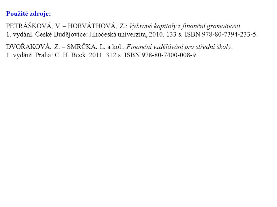 Použité zdroje: PETRÁŠKOVÁ, V. – HORVÁTHOVÁ, Z.: Vybrané kapitoly z finanční gramotnosti. 1. vydání. České Budějovice: Jihočeská univerzita, 2010. 133