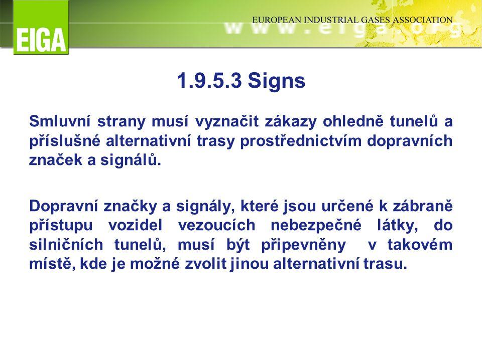 1.9.5.3 Signs Smluvní strany musí vyznačit zákazy ohledně tunelů a příslušné alternativní trasy prostřednictvím dopravních značek a signálů.